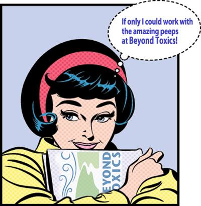 If only I could volunteer with Beyond Toxics!